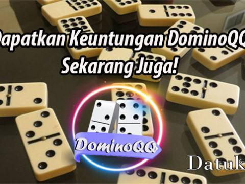 Dapatkan Keuntungan DominoQQ Sekarang Juga!